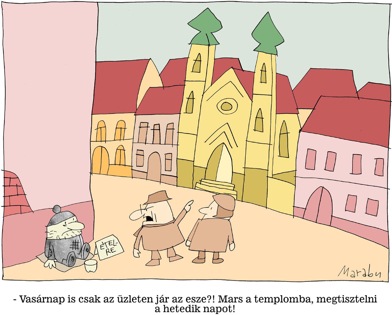 – Vasárnap is csak az üzleten jár az esze?! Mars a templomba, megtisztelni a hetedik napot!